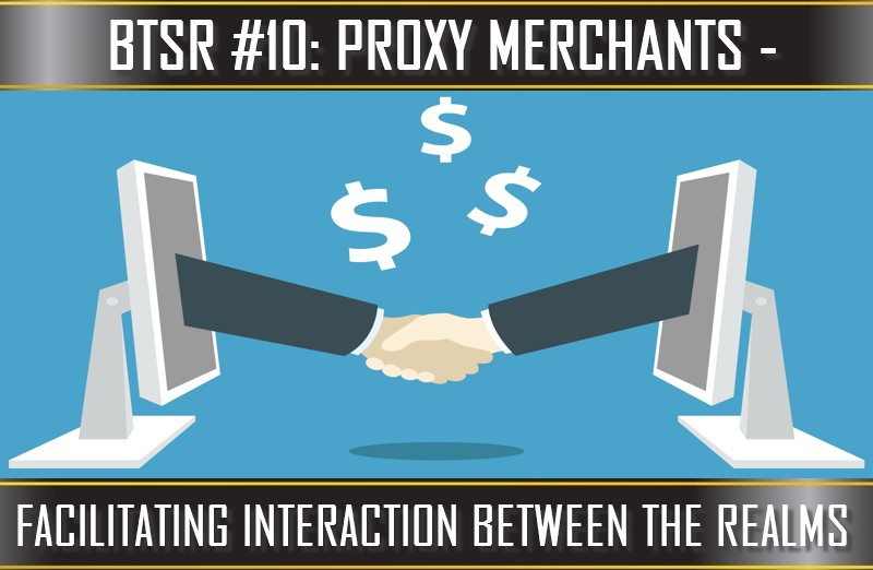 TVP #76 [BUILDING THE SECOND REALM #5]: Proxy Merchants – Facilitating Interaction Between The Two Realms
