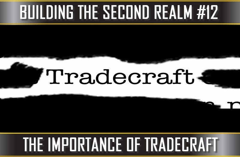 TVP #78 [BUILDING THE SECOND REALM #7]: The Importance of Tradecraft