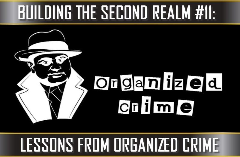 TVP #77 [BUILDING THE SECOND REALM #6]: Lessons From Organized Crime