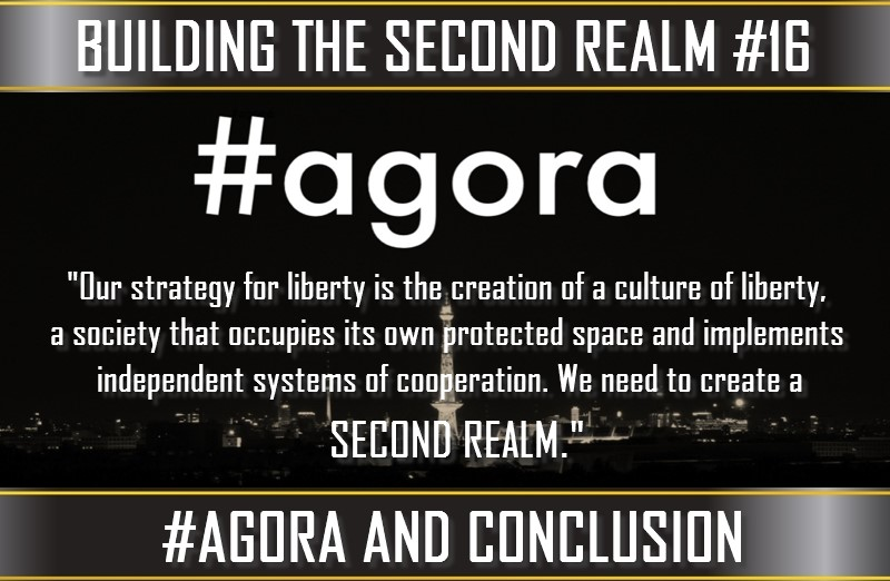 TVP #83 [BUILDING THE SECOND REALM #10]: #agora + Conclusion