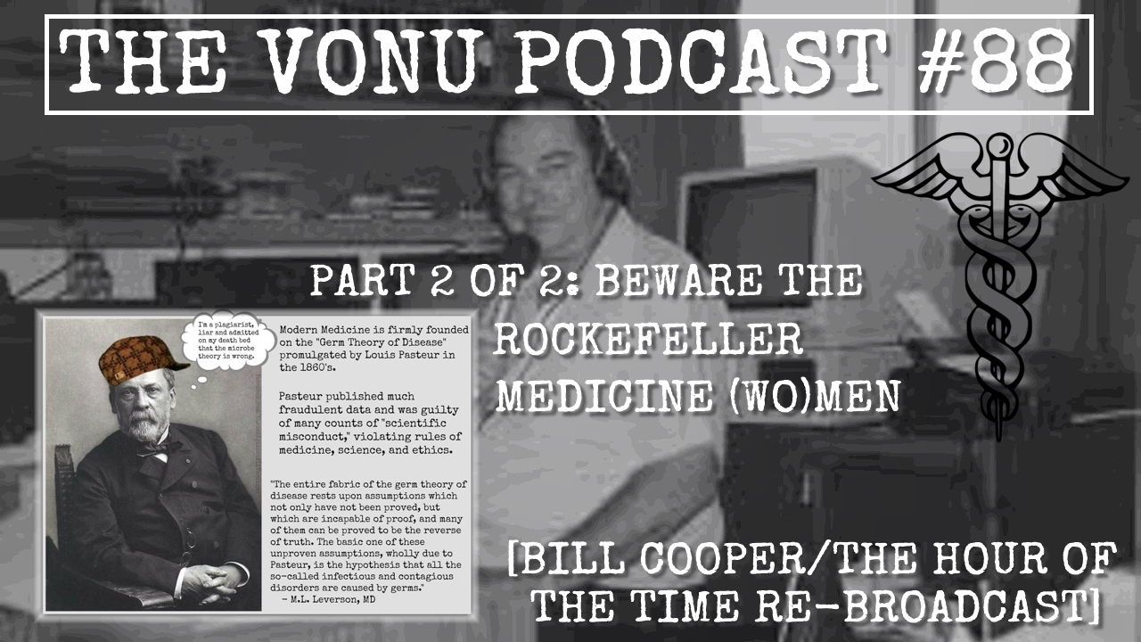 TVP #88: Beware The Rockefeller Medicine (Wo)Man: The Vaccine, Germ Theory, & AIDS Frauds (2 of 2)