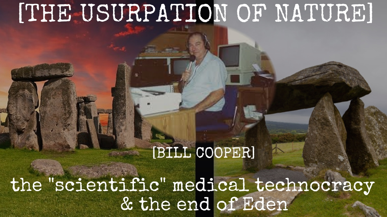 "TVP Intermission #51: The ""Scientific"", Medical Technocracy & The End of Eden [The Usurpation of Nature] [Bill Cooper]"