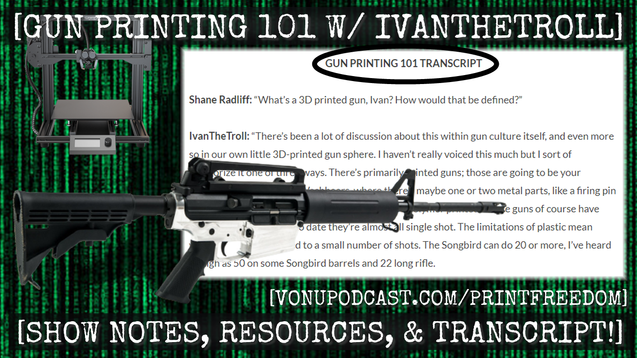 Gun Printing 101 with IvanTheTroll (Podcast/Transcript!)