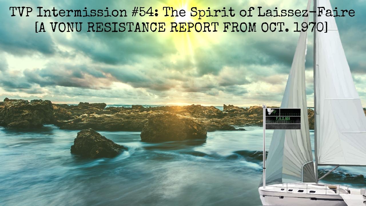 TVP Intermission #54: The Spirit of Laissez-Faire (A Vonu Resistance Report)