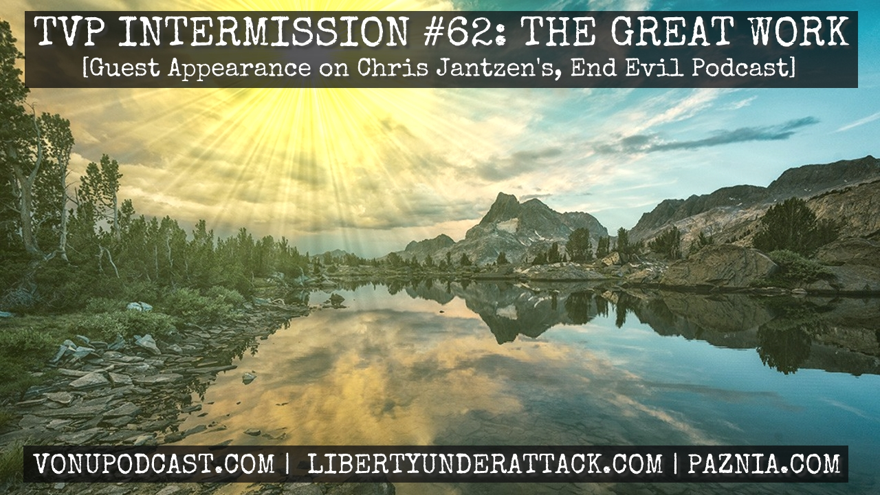 TVP Intermission #62:  The Great Work (Guest Appearance on Chris Jantzen's, End Evil Podcast)