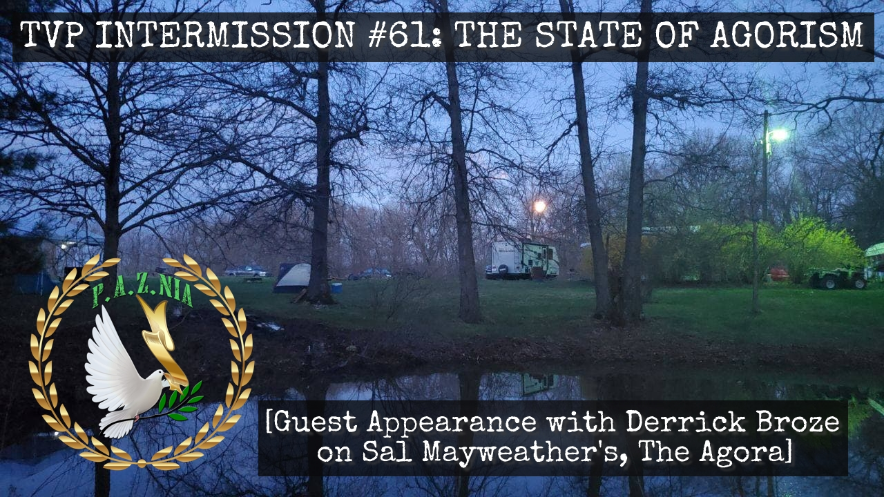TVP Intermission #61: The State of Agorism  (Guest Appearance with Derrick Broze on Sal Mayweather's, The Agora)